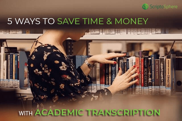 save time and money on academic transcription
